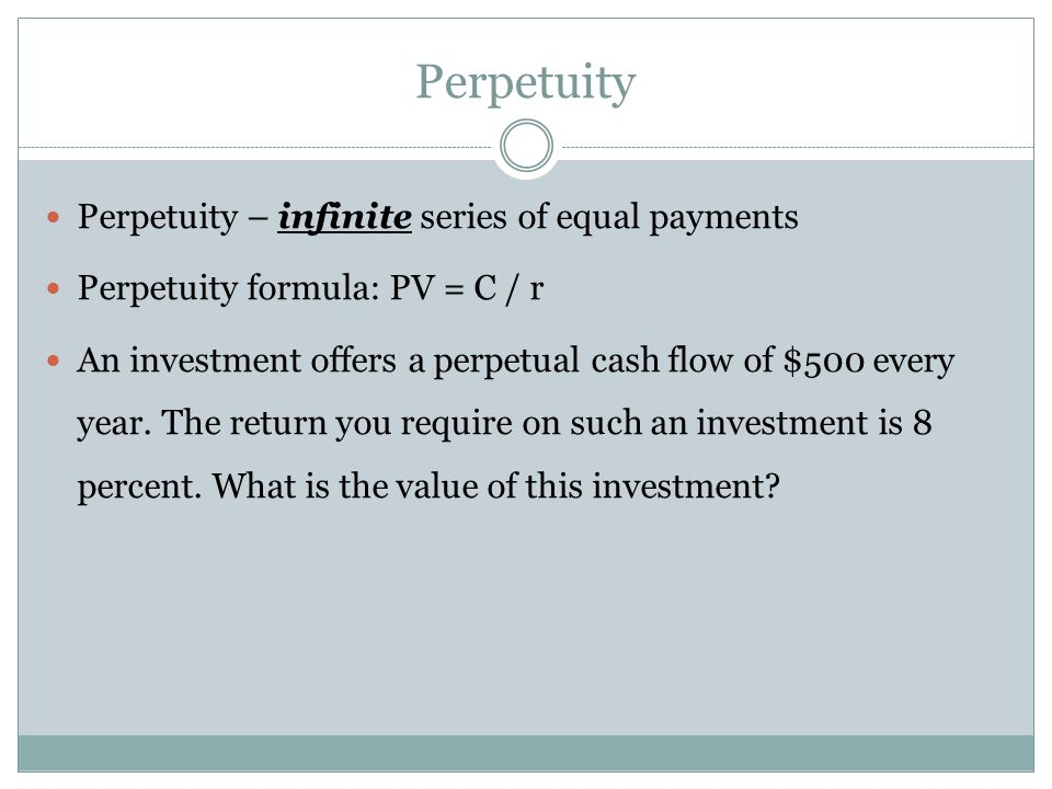 Perpetuity Perpetuity – infinite series of equal payments