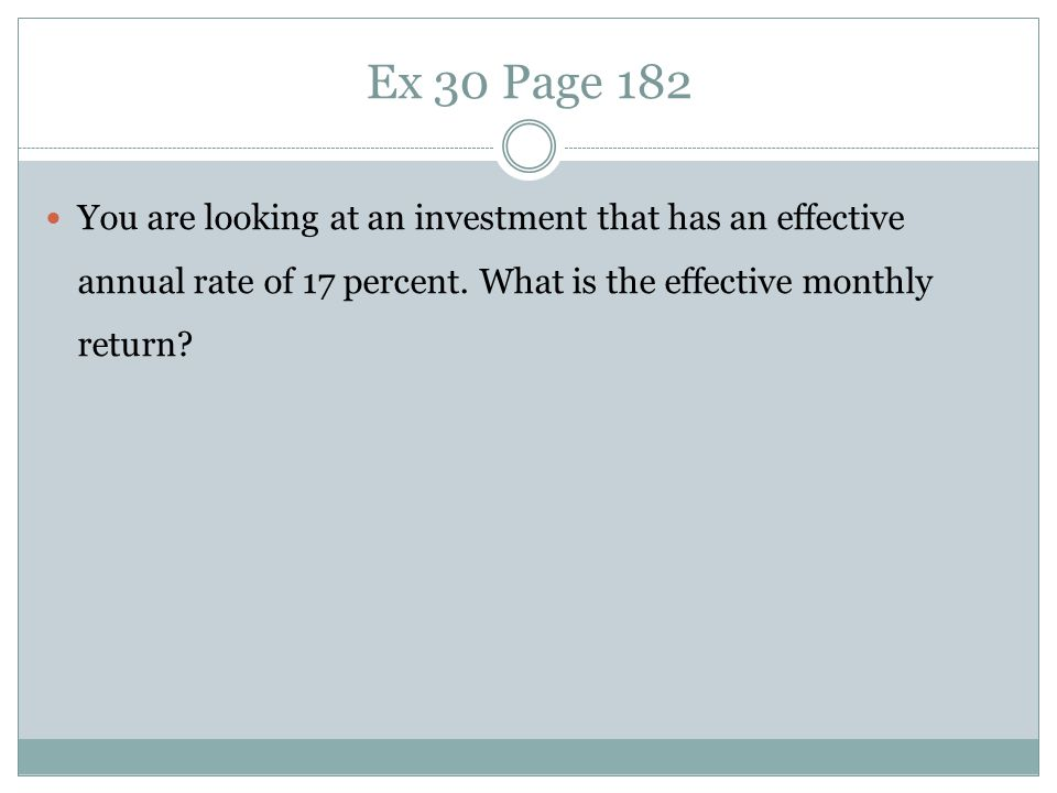 Ex 30 Page 182 You are looking at an investment that has an effective annual rate of 17 percent.