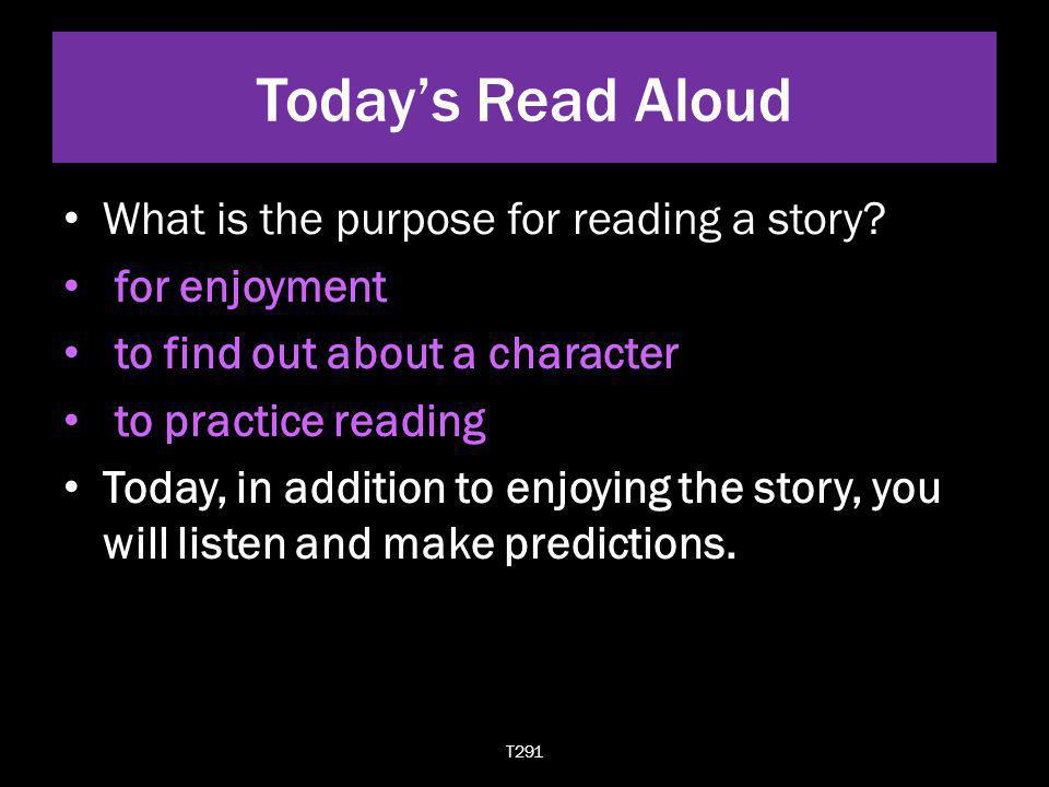 Today's Read Aloud What is the purpose for reading a story
