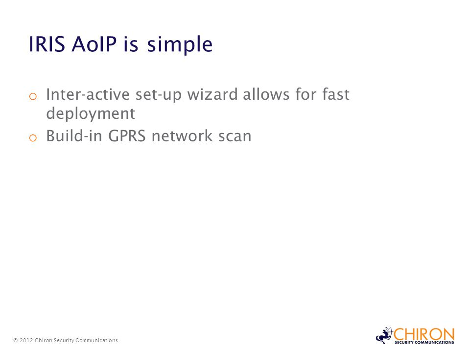 IRIS AoIP is simple Inter-active set-up wizard allows for fast deployment. Build-in GPRS network scan.