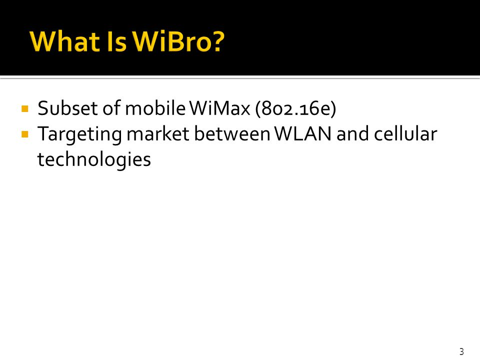 What Is WiBro Subset of mobile WiMax (802.16e)