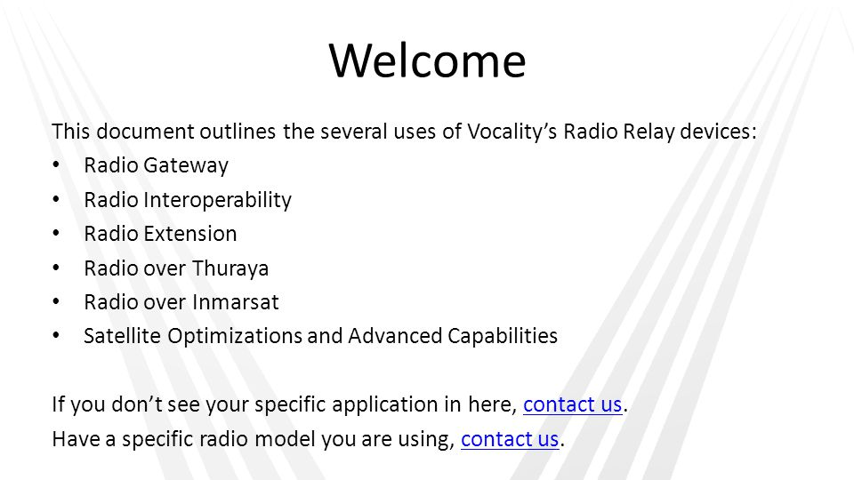 Welcome This document outlines the several uses of Vocality's Radio Relay devices: Radio Gateway. Radio Interoperability.