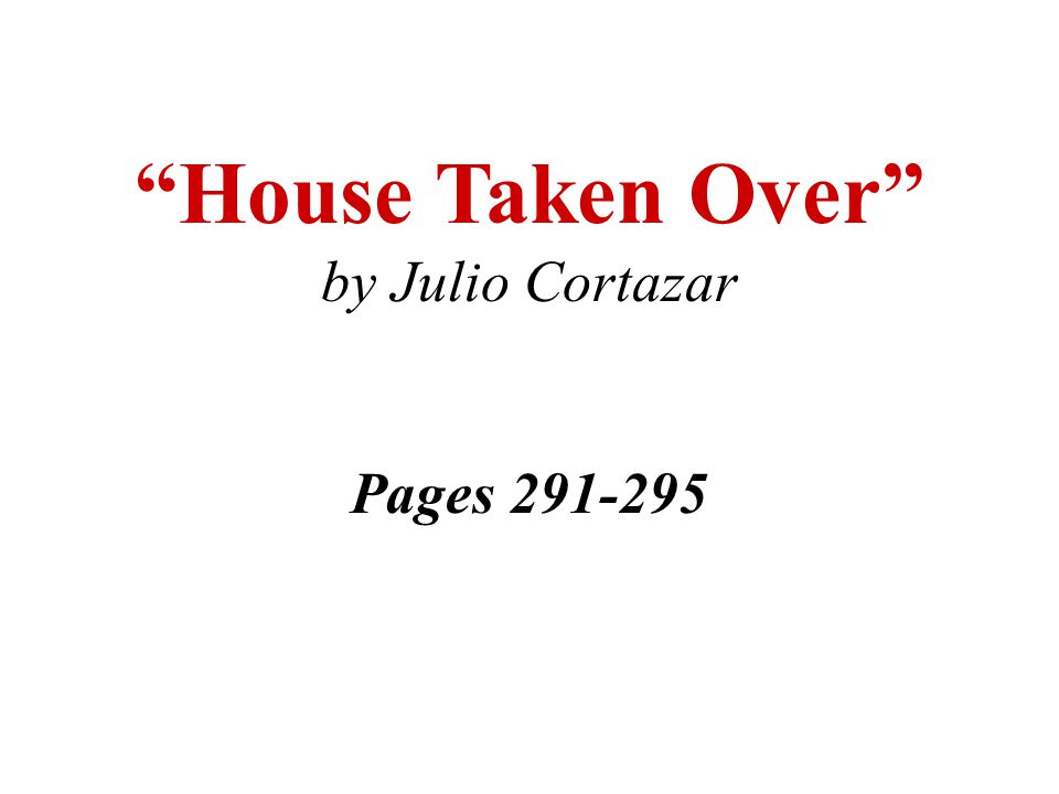 House Taken Over by Julio Cortazar Pages 291-295
