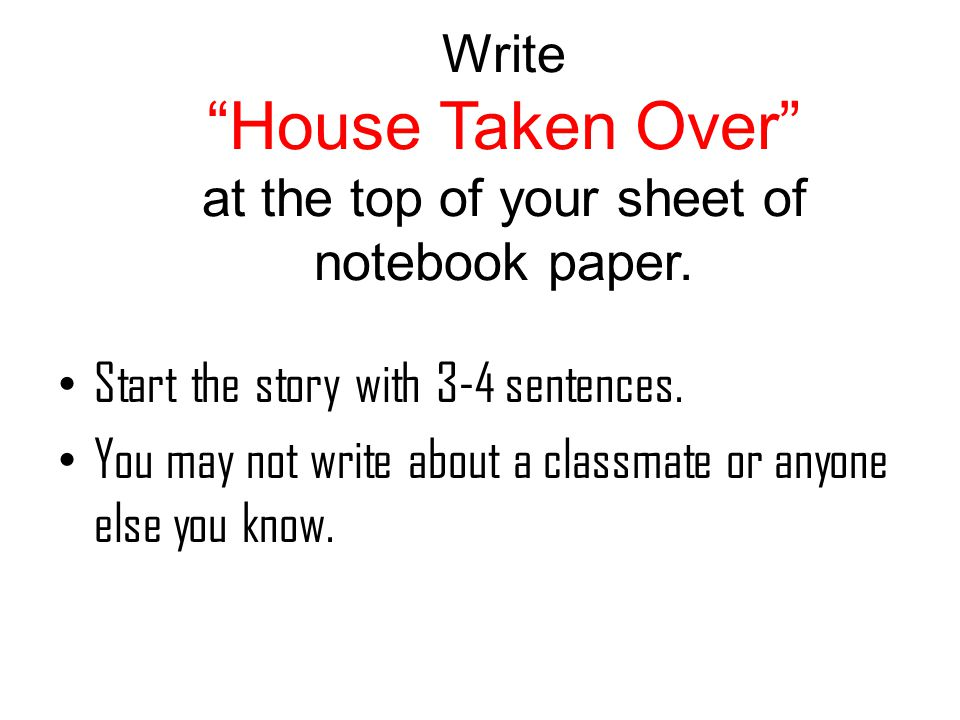 Write House Taken Over at the top of your sheet of notebook paper.