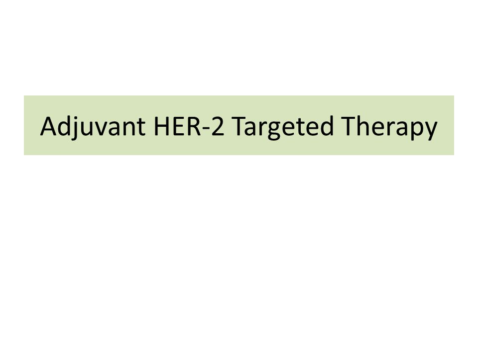Adjuvant HER-2 Targeted Therapy