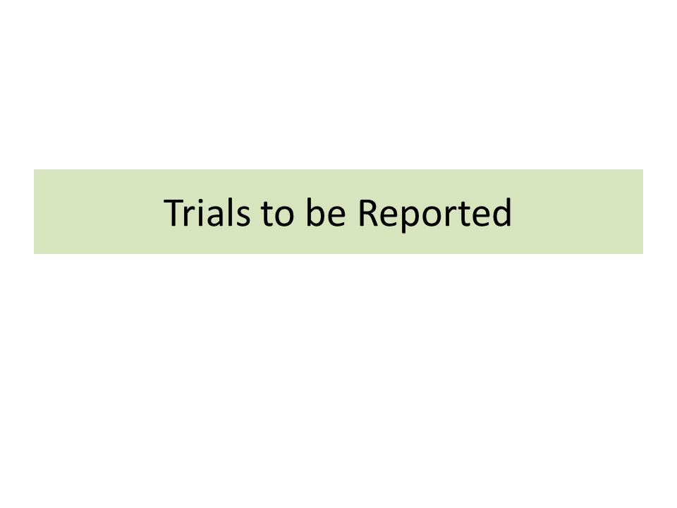 Trials to be Reported