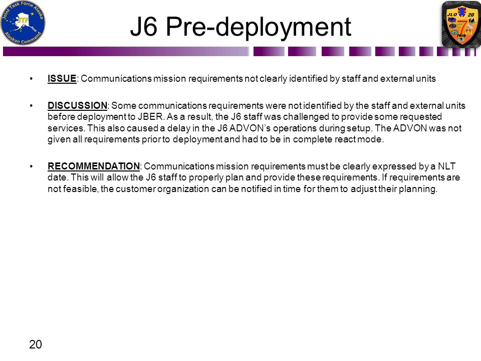 J6 Pre-deployment ISSUE: Communications mission requirements not clearly identified by staff and external units.