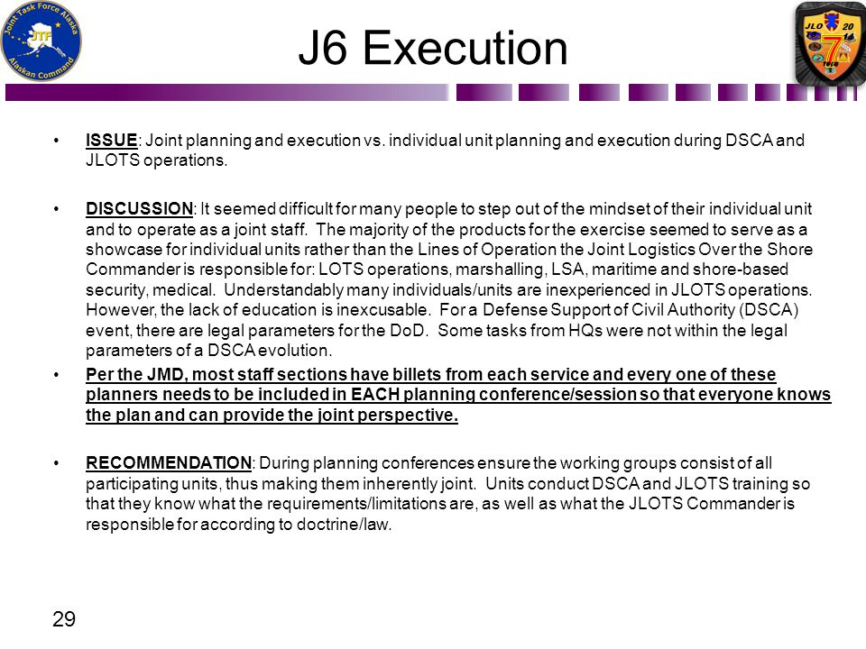 J6 Execution ISSUE: Joint planning and execution vs. individual unit planning and execution during DSCA and JLOTS operations.