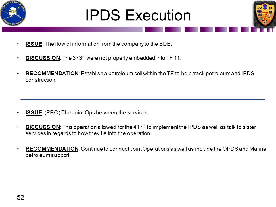 IPDS Execution Issue: The flow of information from the company to the BDE. Discussion: The 373rd were not properly embedded into TF 11.