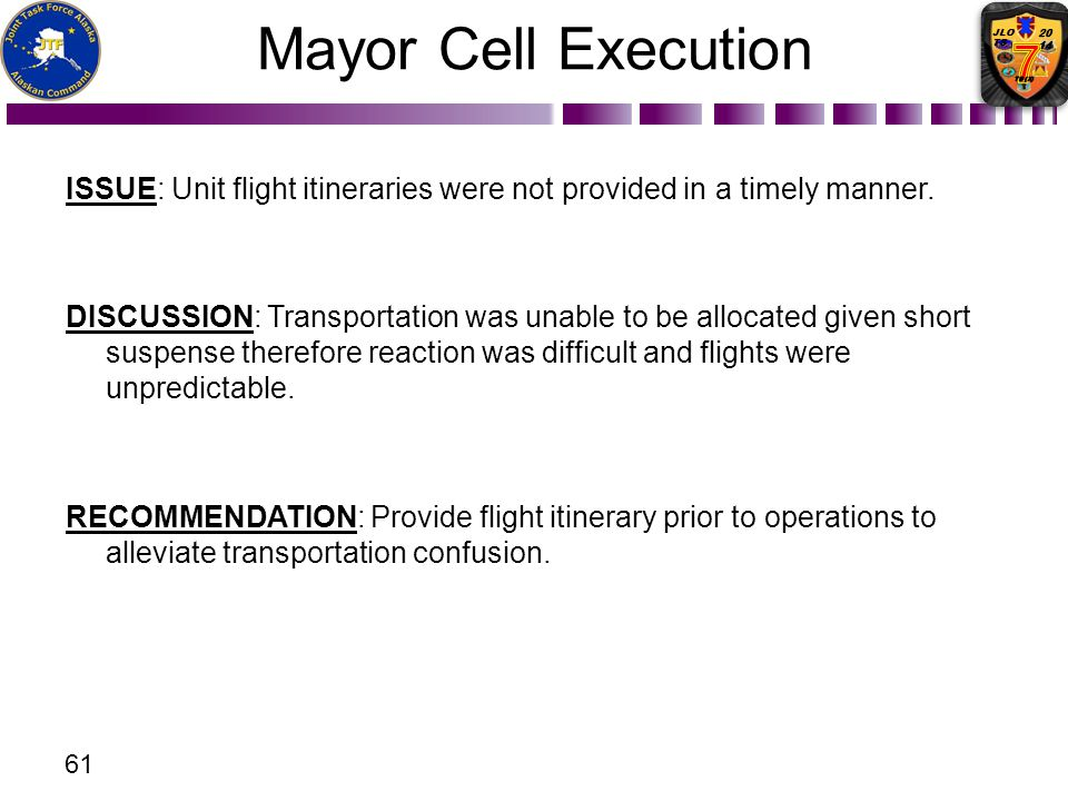 Mayor Cell Execution ISSUE: Unit flight itineraries were not provided in a timely manner.
