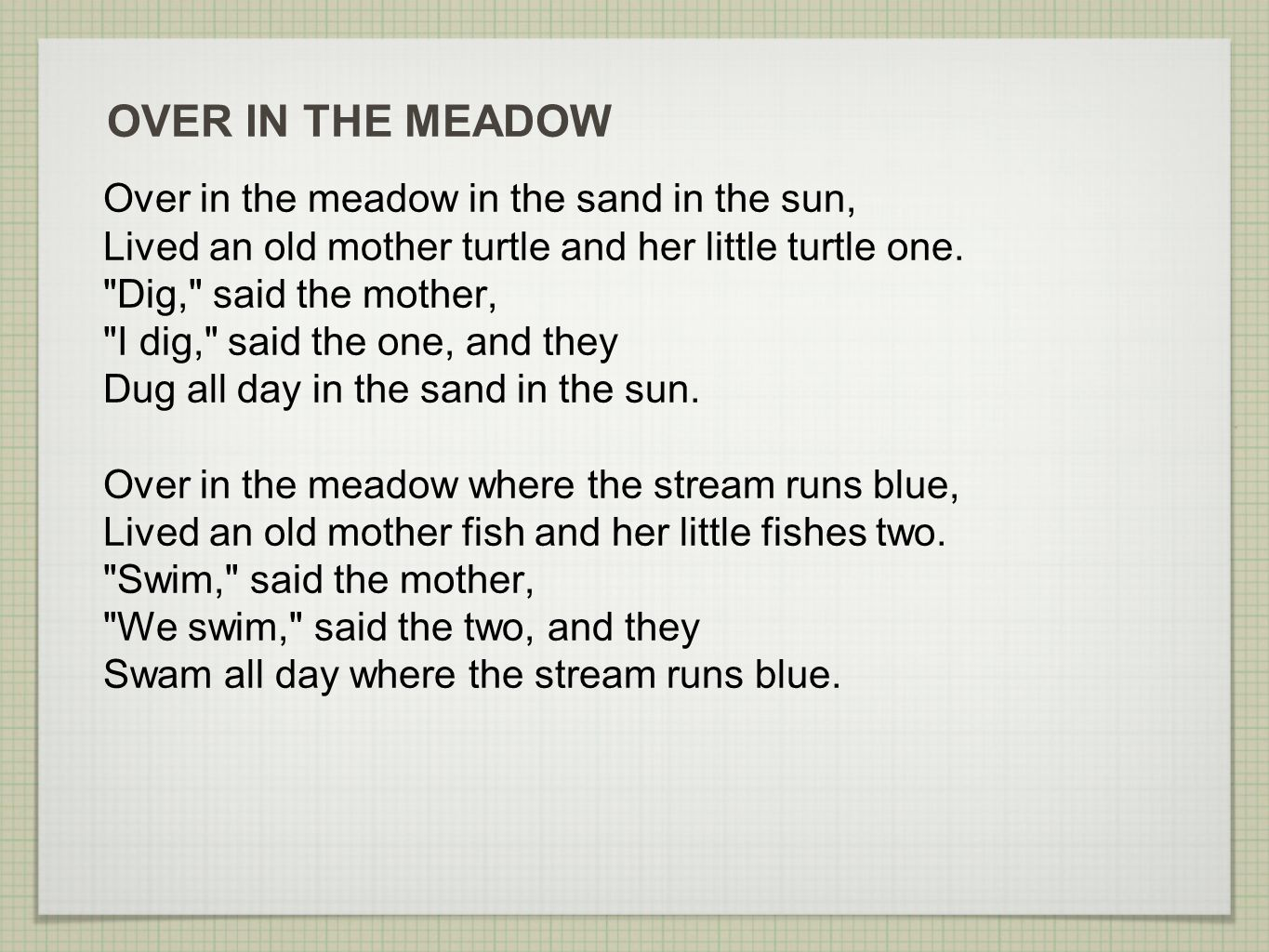 OVER IN THE MEADOW Over in the meadow in the sand in the sun,