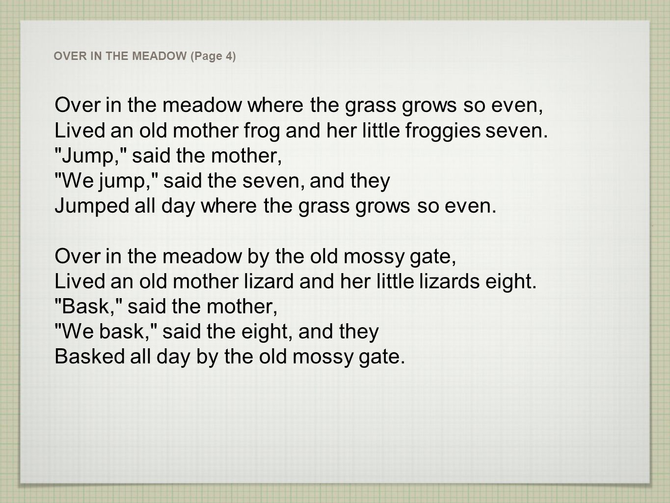 Over in the meadow where the grass grows so even,