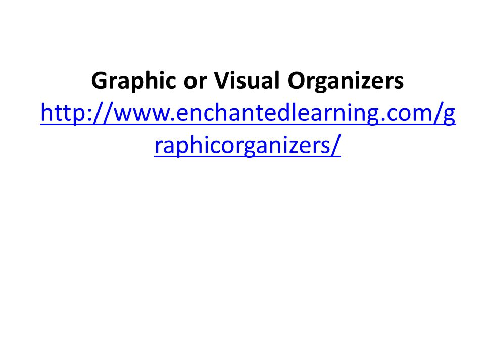 Graphic or Visual Organizers http://www. enchantedlearning