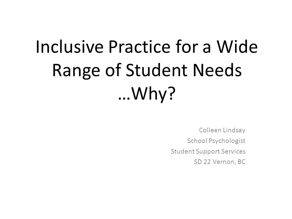 Inclusive Practice for a Wide Range of Student Needs …Why
