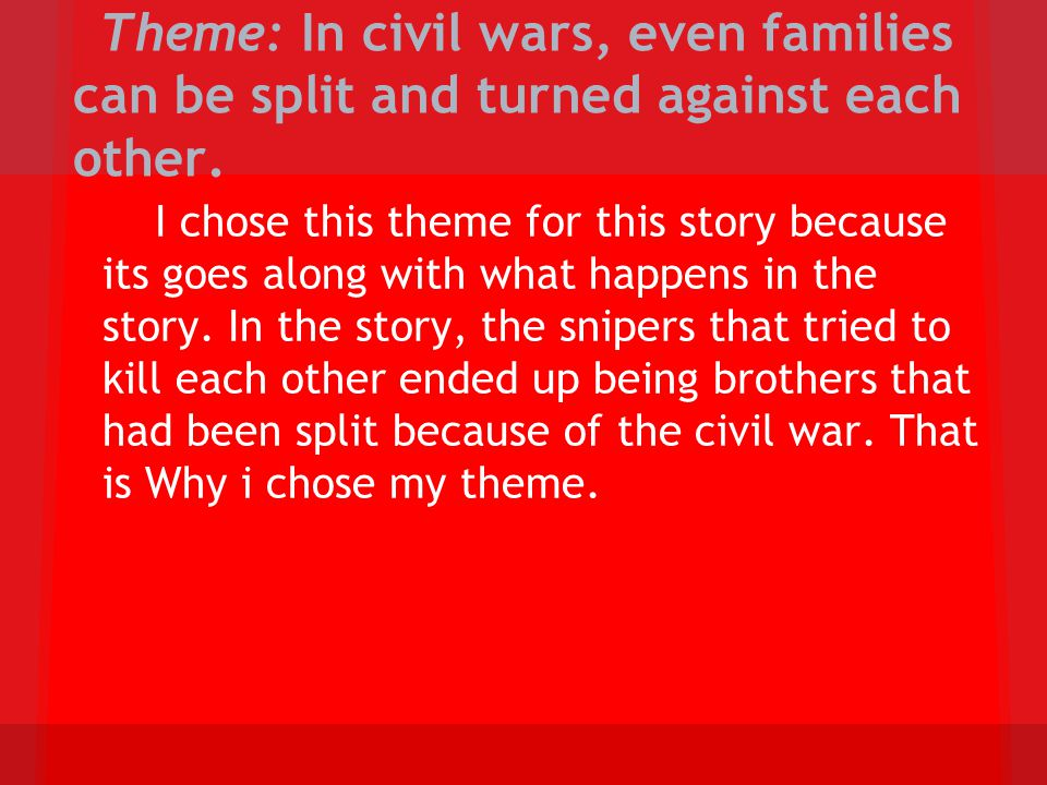 Theme: In civil wars, even families can be split and turned against each other.