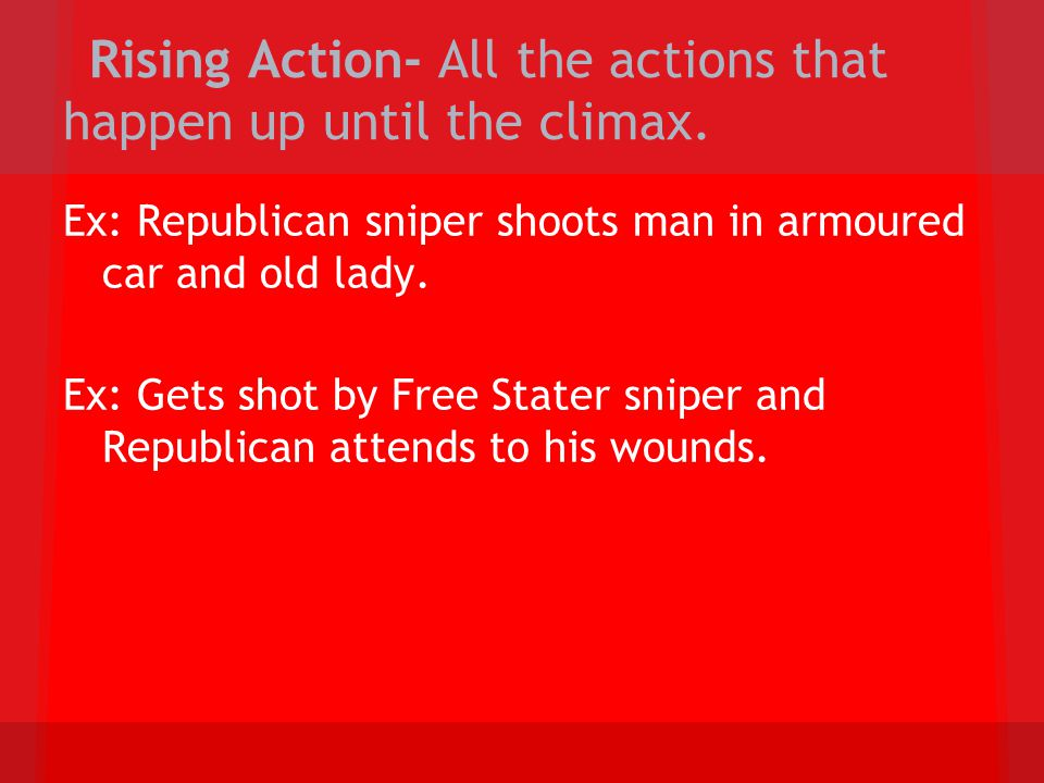 Rising Action- All the actions that happen up until the climax.