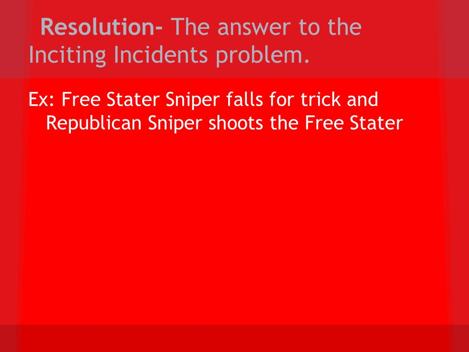 Resolution- The answer to the Inciting Incidents problem.