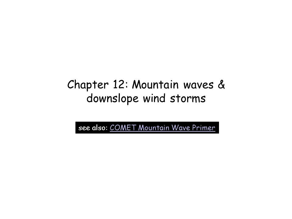 Chapter 12: Mountain waves & downslope wind storms
