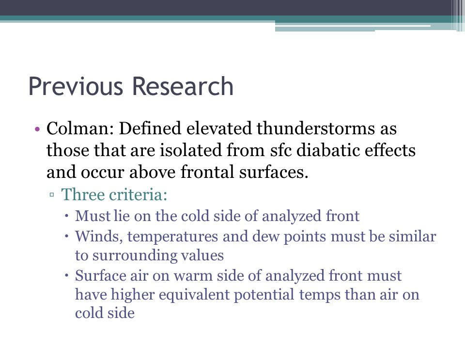 Previous Research Colman: Defined elevated thunderstorms as those that are isolated from sfc diabatic effects and occur above frontal surfaces.