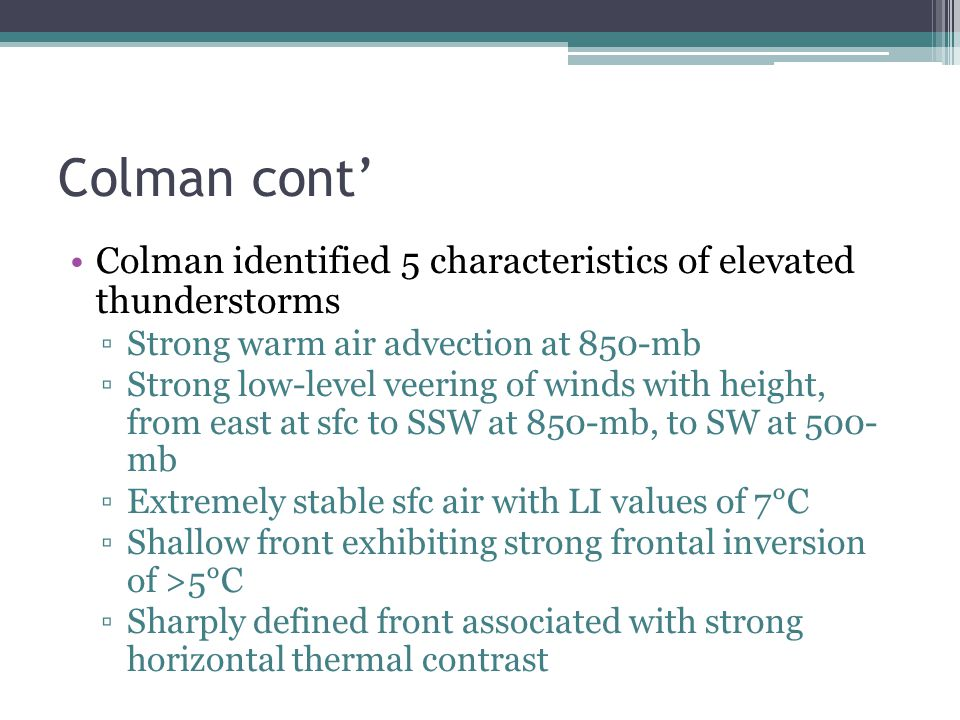 Colman cont' Colman identified 5 characteristics of elevated thunderstorms. Strong warm air advection at 850-mb.