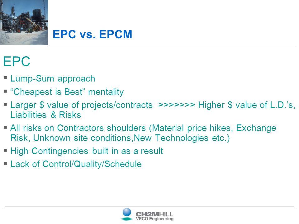EPC EPC vs. EPCM Lump-Sum approach Cheapest is Best mentality