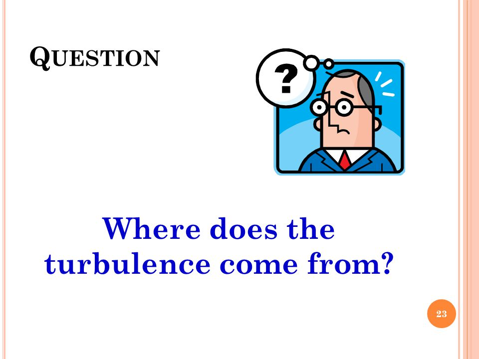 Where does the turbulence come from