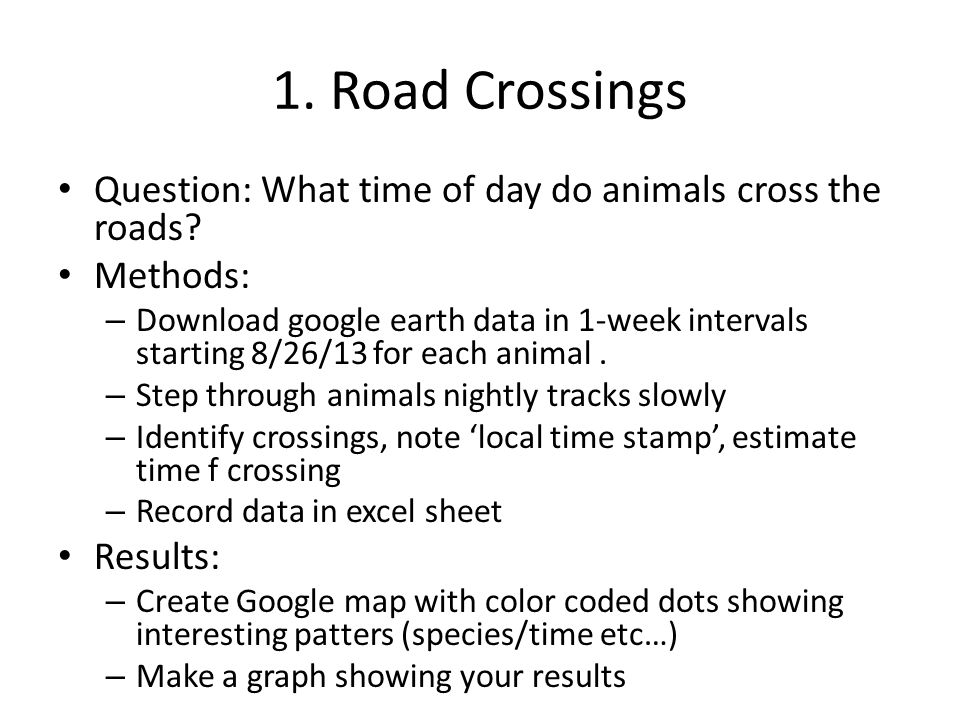 1. Road Crossings Question: What time of day do animals cross the roads Methods: