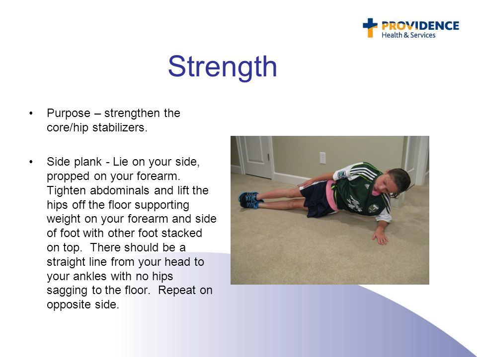 Strength Purpose – strengthen the core/hip stabilizers.