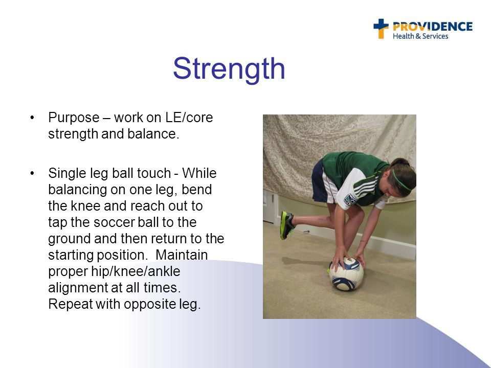 Strength Purpose – work on LE/core strength and balance.