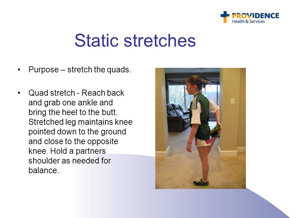 Static stretches Purpose – stretch the quads.