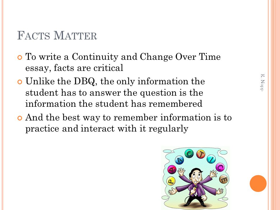 Facts Matter To write a Continuity and Change Over Time essay, facts are critical.