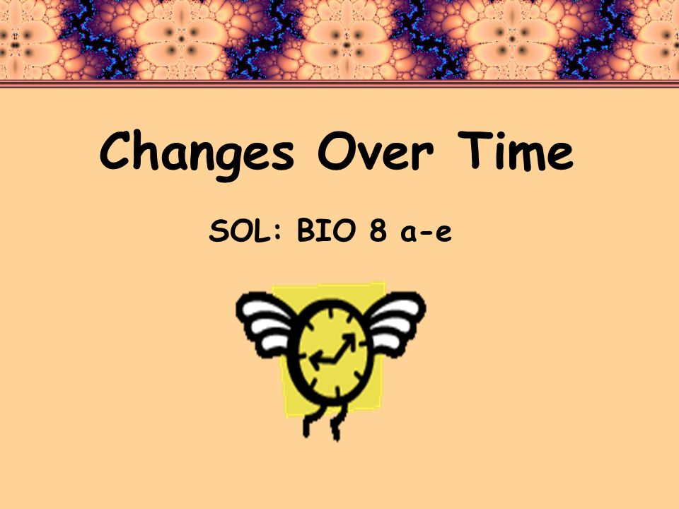 Changes Over Time SOL: BIO 8 a-e