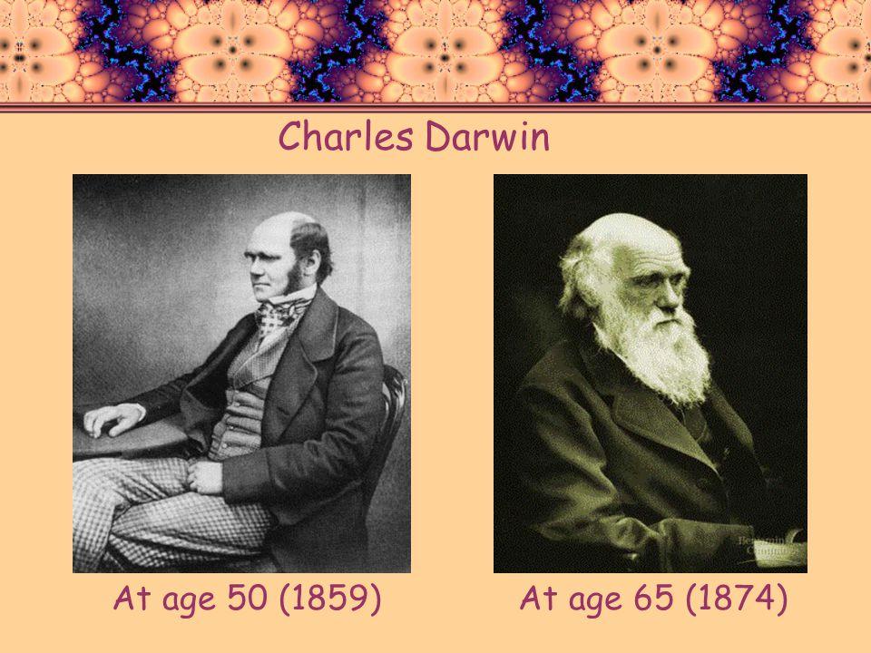 Charles Darwin At age 50 (1859) At age 65 (1874)
