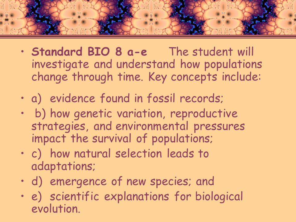 Standard BIO 8 a-e The student will investigate and understand how populations change through time. Key concepts include: