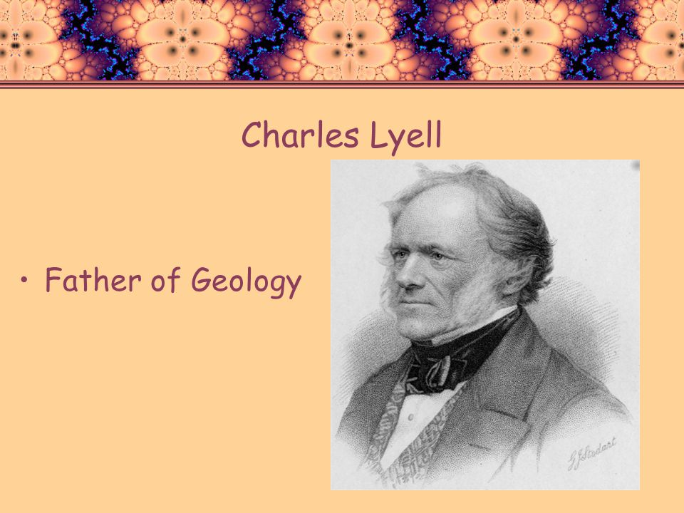 Charles Lyell Father of Geology