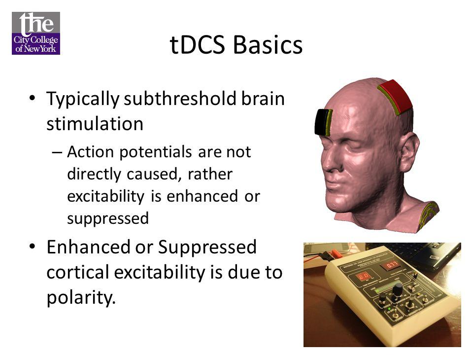 tDCS Basics Typically subthreshold brain stimulation