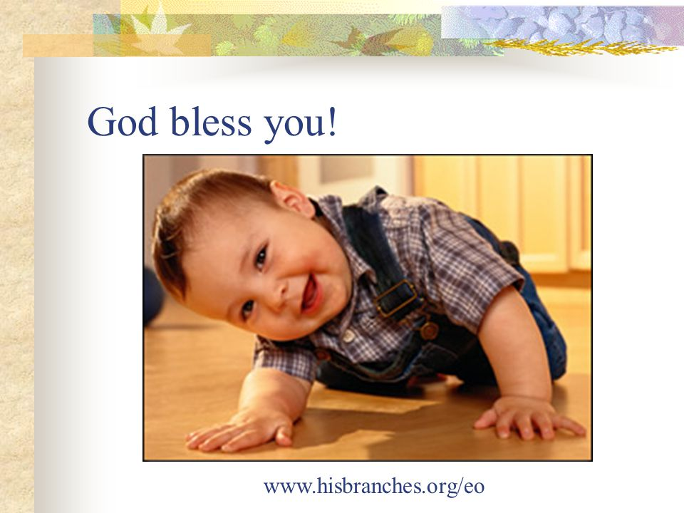 God bless you! www.hisbranches.org/eo
