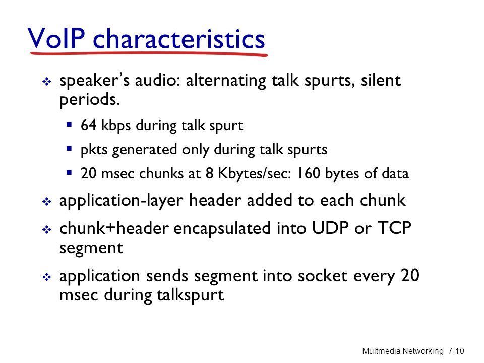 VoIP characteristics speaker's audio: alternating talk spurts, silent periods. 64 kbps during talk spurt.