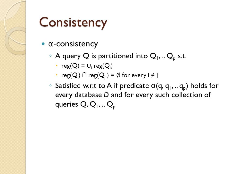 Consistency α-consistency A query Q is partitioned into Q1, .. Qp s.t.