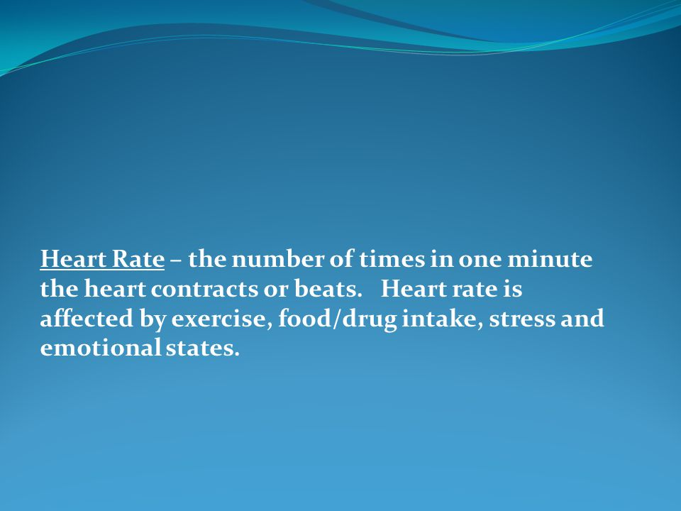 Heart Rate – the number of times in one minute the heart contracts or beats.
