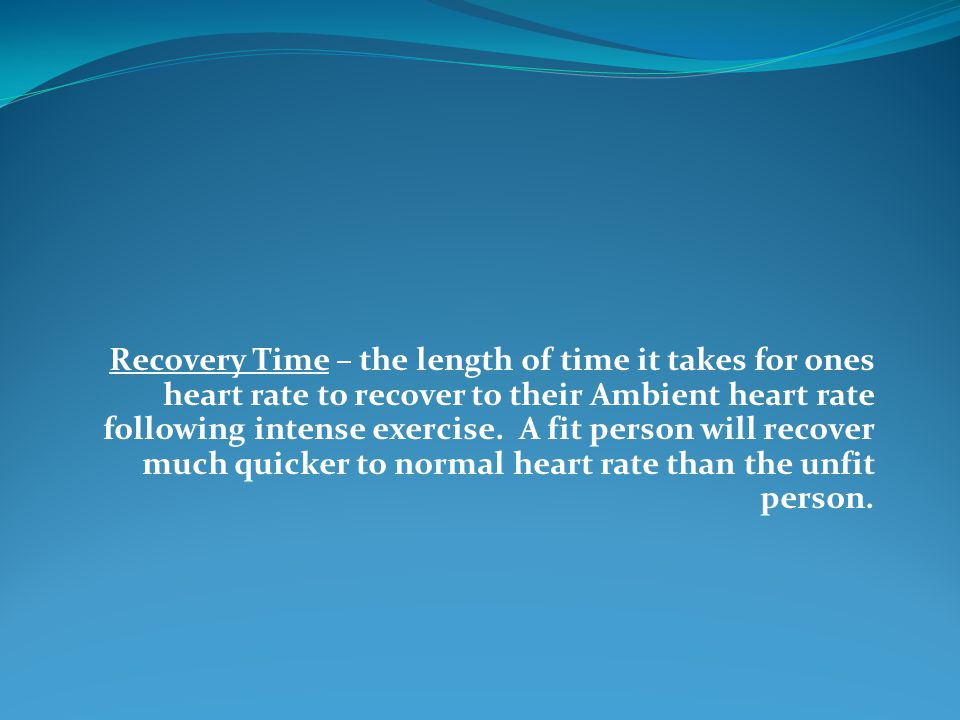 Recovery Time – the length of time it takes for ones heart rate to recover to their Ambient heart rate following intense exercise.