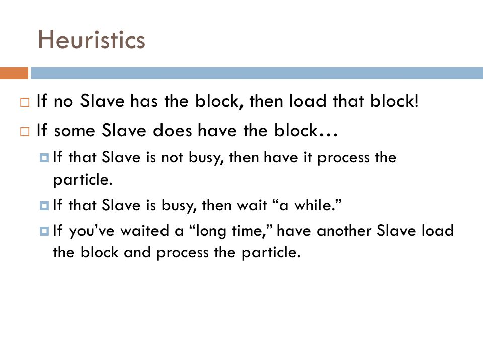 Heuristics If no Slave has the block, then load that block!