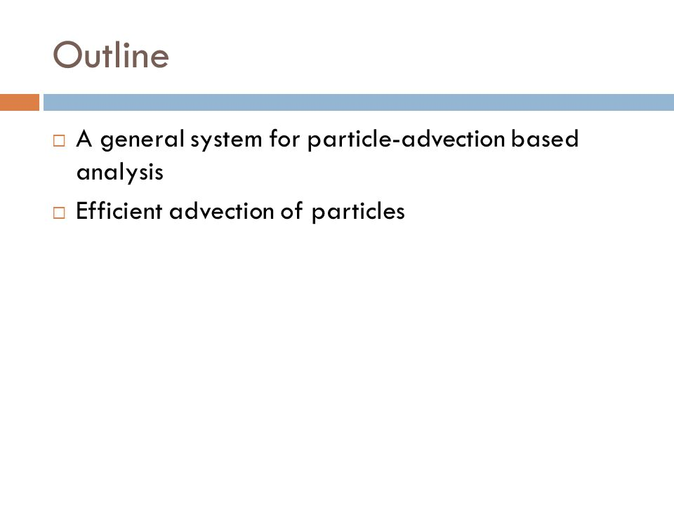 Outline A general system for particle-advection based analysis