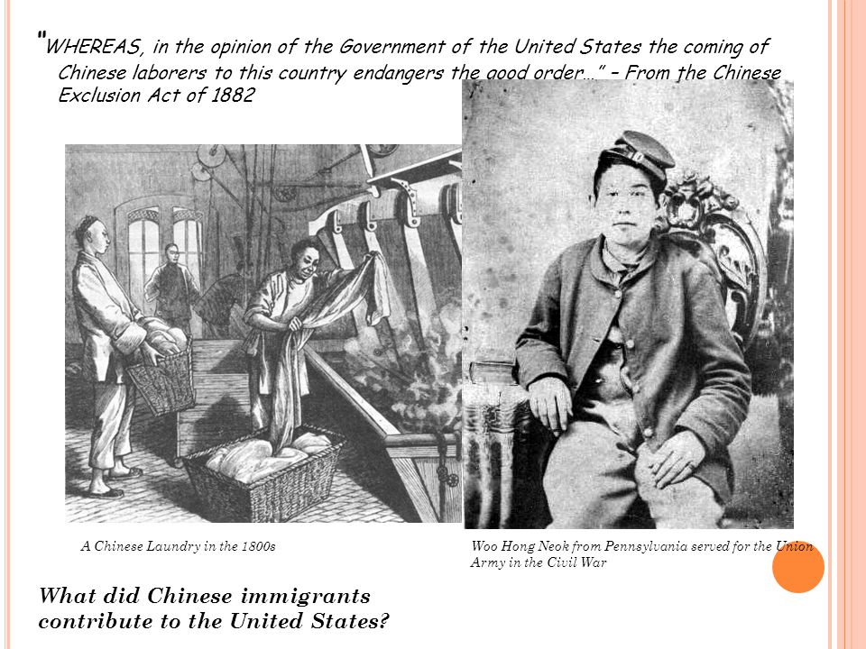 WHEREAS, in the opinion of the Government of the United States the coming of Chinese laborers to this country endangers the good order… – From the Chinese Exclusion Act of 1882