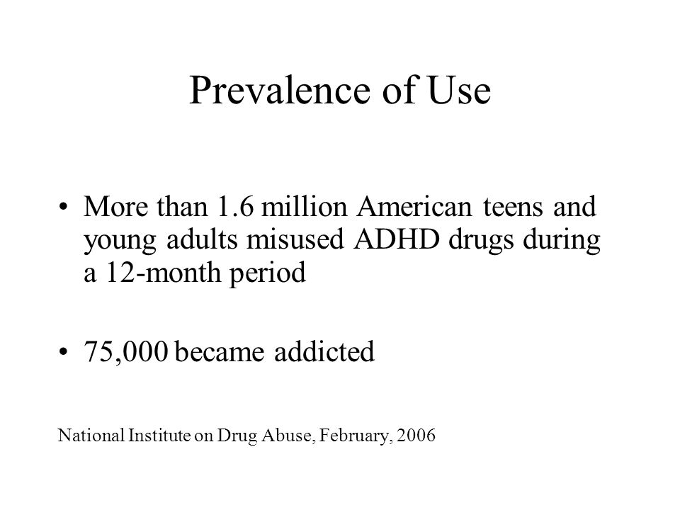 Prevalence of Use More than 1.6 million American teens and young adults misused ADHD drugs during a 12-month period.