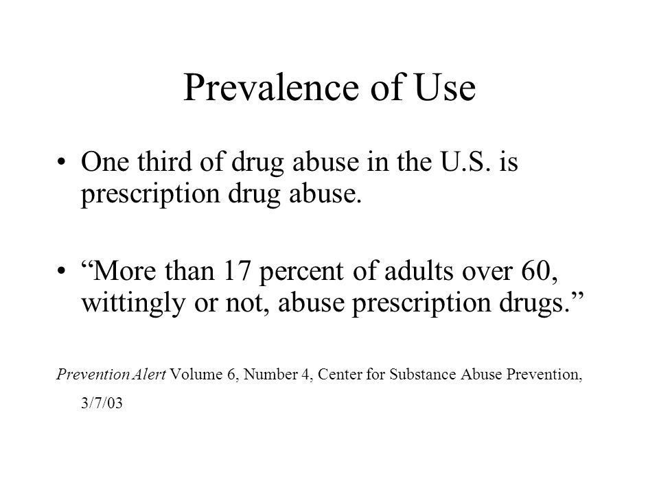 Prevalence of Use One third of drug abuse in the U.S. is prescription drug abuse.