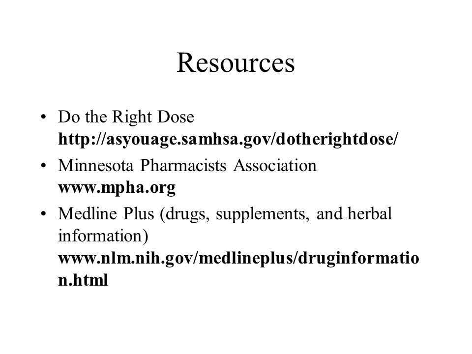 Resources Do the Right Dose http://asyouage.samhsa.gov/dotherightdose/
