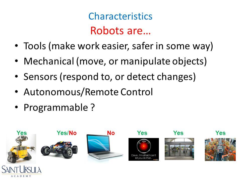 Characteristics Robots are…