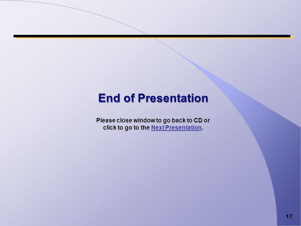 End of Presentation Please close window to go back to CD or click to go to the Next Presentation.