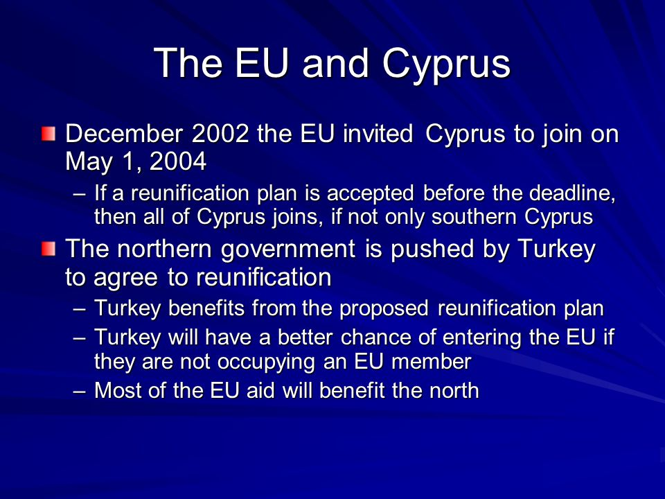 The EU and Cyprus December 2002 the EU invited Cyprus to join on May 1, 2004.